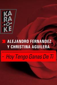 Karaoke - Alejandro Fernandez y Christina Aguilera - Hoy tengo ganas de ti