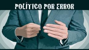 Político por error